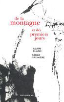 Couverture du livre « De la montagne et des premiers jours » de Alain Blanc et Serge Sauniere aux éditions Voix D'encre