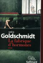 Couverture du livre « La fabrique d'hormones » de Saskia Goldschmidt aux éditions Gallimard