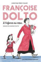 Couverture du livre « Françoise Dolto ; l'enfance au coeur » de Christine Feret-Fleury et Sandrine Martin aux éditions Gallimard-jeunesse