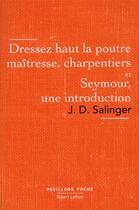 Couverture du livre « Dressez haut la poutre maîtresse, charpentiers ; Seymour, une introduction » de Jerome David Salinger aux éditions Robert Laffont