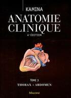 Couverture du livre « Anatomie clinique. tome 3: thorax, abdomen, 4e ed. » de Kamina P aux éditions Maloine