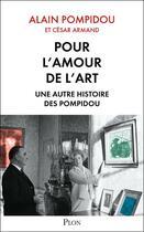 Couverture du livre « Pour l'amour de l'art ; une autre histoire des Pompidou » de Alain Pompidou et Cesar Armand aux éditions Plon