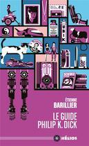 Couverture du livre « Le guide Philip K. Dick » de Etienne Barillier aux éditions Actusf