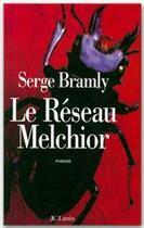 Couverture du livre « Le réseau Melchior » de Serge Bramly aux éditions Jc Lattes