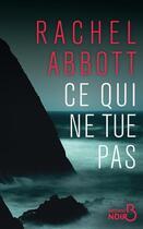Couverture du livre « Ce qui ne tue pas » de Rachel Abbott aux éditions Belfond