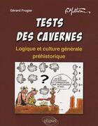Couverture du livre « Tests Des Cavernes Logique Et Culture Generale Prehistorique » de Mathieu Frugier aux éditions Ellipses Marketing