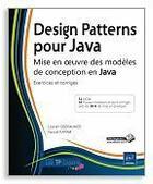 Couverture du livre « Design patterns pour Java ; mise en oeuvre des modèles de conception en Java : exercices et corrigés » de Laurent Debrauwer et Naouel Karam aux éditions Eni