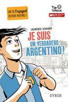 Couverture du livre « Je suis un verdadero argentino ! » de Laurence Schaack et Clement Rizzo aux éditions Syros