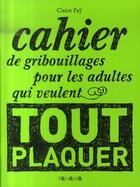 Couverture du livre « Cahier de gribouillages pour les adultes qui veulent tout plaquer » de Claire Fay aux éditions Panama
