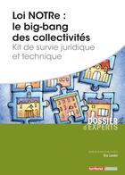 Couverture du livre « Loi NOTRe : le big-bang des collectivités ; kit de survie juridique et technique » de Eric Landot aux éditions Territorial