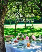 Couverture du livre « À la table de Flaubert » de Valerie Duclos et Guillaume Czerw aux éditions Des Falaises
