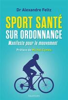 Couverture du livre « Sport santé sur ordonnance ; manifeste pour le mouvement » de Alexandre Feltz aux éditions Des Equateurs