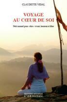 Couverture du livre « Voyage au coeur de soi ; petit manuel pour
