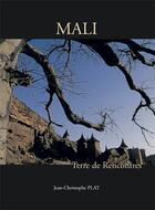 Couverture du livre « Mali terre de rencontres » de Jean-Christophe Plat aux éditions En Marge Editions