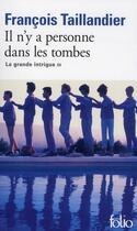 Couverture du livre « La grande intrigue t.3 ; il n'y a personne dans les tombes » de Francois Taillandier aux éditions Gallimard