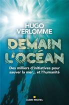 Couverture du livre « Demain l'océan ; des milliers d'initiatives pour sauver la mer... et l'humanité » de Hugo Verlomme aux éditions Albin Michel