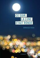 Couverture du livre « Ce soir, la lune était ronde » de Arnaud Riou aux éditions Solar