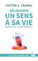 Couverture du livre « Découvrir un sens à sa vie avec la logothérapie » de Viktor Emil Frankl aux éditions J'ai Lu