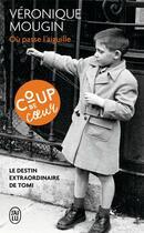 Couverture du livre « Où passe l'aiguille ; le destin extraordinaire de Tomi » de Veronique Mougin aux éditions J'ai Lu