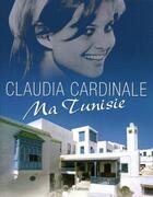 Couverture du livre « Ma Tunisie » de Claudia Cardinale aux éditions Timee