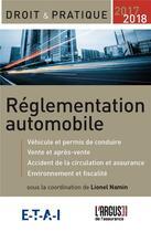 Couverture du livre « Réglementation automobile (édition 2017/2018) » de Collectif et Lionel Namin aux éditions L'argus De L'assurance