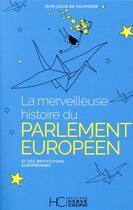 Couverture du livre « La merveilleuse histoire du parlement européen » de Collectif aux éditions Herve Chopin
