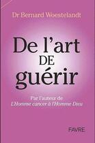 Couverture du livre « Je le pansais, Dieu le guérit ; de l'art de guérir » de Bernard Woestelandt aux éditions Favre