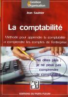 Couverture du livre « La comptabilité ; méthode pour apprendre la comptabilité et comprendre les comptes de l'entreprise » de Jean Saulnier aux éditions Puits Fleuri