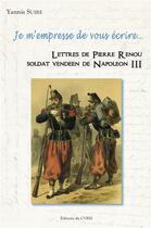 Couverture du livre « Je m'empresse de vous écrire... lettres de Pierre Renou, soldat vendéen de Napoléon III » de Yannis Suire aux éditions Cvrh