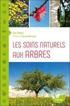 Couverture du livre « Les soins naturels aux arbres » de Eric Petiot aux éditions De Terran