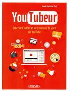 Couverture du livre « Youtubeur ; créer des vidéos et des millions de vues sur Youtube (2e édition) » de Jean-Baptiste Viet aux éditions Eyrolles