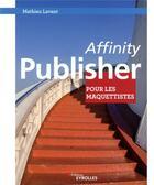 Couverture du livre « Affinity publisher pour les maquettistes » de Mathieu Lavant aux éditions Eyrolles