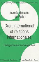 Couverture du livre « Droit international et relations internationales ; divergences et convergences, journée d'études de Paris » de Serge Sur aux éditions Pedone