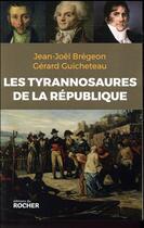 Couverture du livre « Les tyrannosaures de la République » de Gerard Guicheteau et Jean-Joel Bregeon aux éditions Rocher