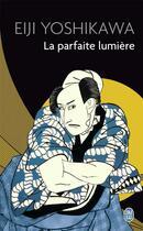 Couverture du livre « La parfaite lumière » de Eiji Yoshikawa aux éditions J'ai Lu