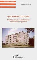 Couverture du livre « Quartiers Tsiganes L'Habitat Et Le Logement Des Rroms » de Samuel Delepine aux éditions L'harmattan