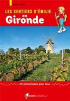 Couverture du livre « Les sentiers d'Emilie ; Gironde ; 25 promenades pour tous » de Bruno Valcke aux éditions Rando Editions