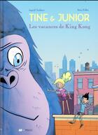 Couverture du livre « Tine et Junior t.1 ; les vacances de King Kong » de Ingrid Chabbert et Brice Follet aux éditions Frimousse