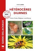 Couverture du livre « Hétérocères diurnes : France, Belgique, Suisse, Luxembourg » de Rainer Ulrich aux éditions Delachaux & Niestle