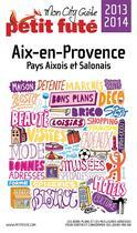 Couverture du livre « Guide Petit Fute ; City Guide ; Aix-En-Provence (Edition 2013-2014) » de Collectif Petit Fute aux éditions Le Petit Fute