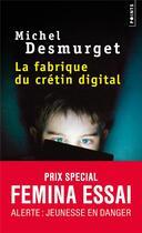 Couverture du livre « La fabrique du crétin digital » de Michel Desmurget aux éditions Points
