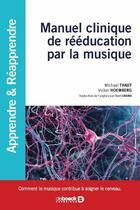 Couverture du livre « Manuel clinique de rééducation par la musique » de Michael Thaut et Volker Hoemberg aux éditions De Boeck Superieur