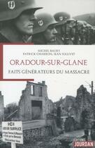 Couverture du livre « Oradour-sur-Glane ; faits générateurs du massacre » de Michel Baury et Patrick Charron et Jollivet Jean aux éditions Jourdan