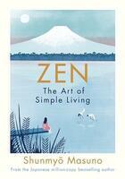 Couverture du livre « ZEN - THE ART OF SIMPLE LIVING » de Shumyo Masuno aux éditions Michael Joseph