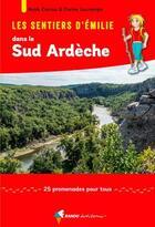 Couverture du livre « Les sentiers d'Emilie ; dans le Sud Ardèche ; 25 promenades pour tous (2e édition) » de Corine Lacrampe et Noak Carau aux éditions Rando Editions