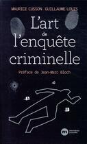 Couverture du livre « L'art de l'enquête criminelle » de Maurice Cusson et Guillaume Louis aux éditions Nouveau Monde