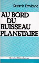 Couverture du livre « Au bord du ruisseau planétaire » de Ratimir Pavlovic aux éditions Nel