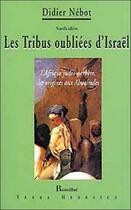 Couverture du livre « Les tribus oubliées d'Israël ; l'Afrique judéo-berbère, des origines aux Almohades » de Didier Nebot aux éditions Romillat