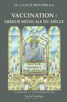 Couverture du livre « Vaccination ; erreur médicale du siècle ; dangers et conséquences » de Louis De Brouwer aux éditions Louise Courteau