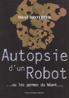 Couverture du livre « Autopsie D'Un Robot » de Meryl Brothier aux éditions France Europe